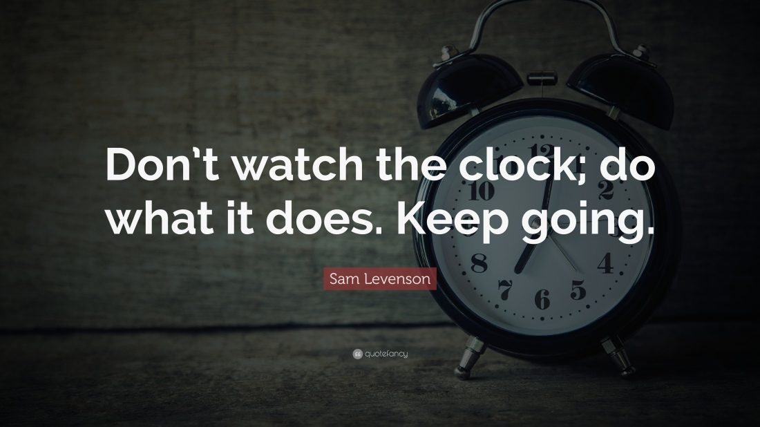 6361734-Sam-Levenson-Quote-Don-t-watch-the-clock-do-what-it-does-Keep